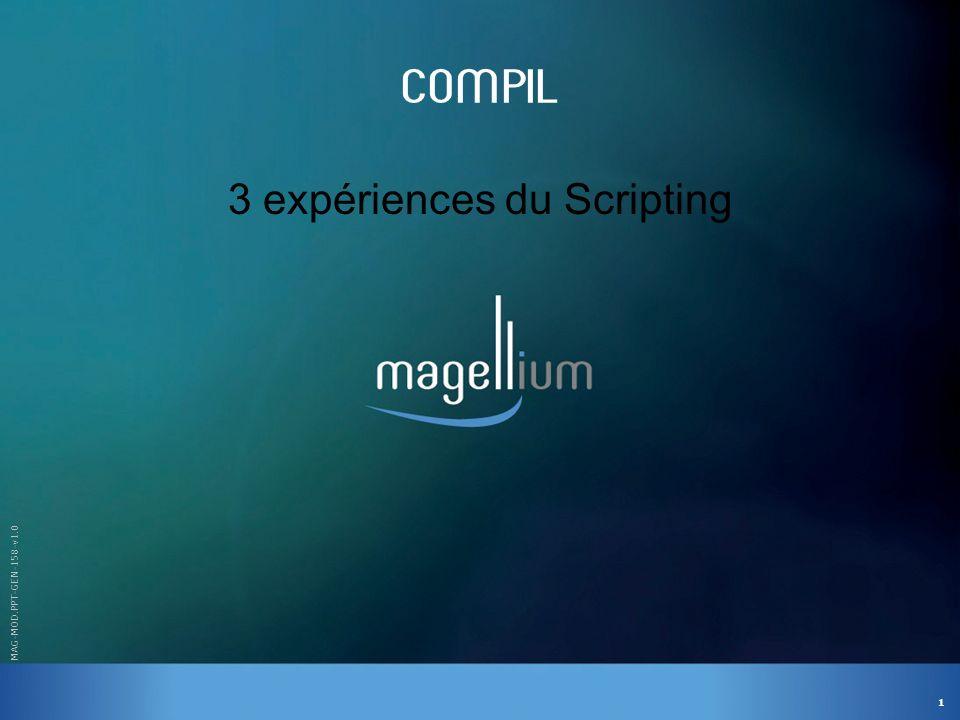 1 MAG-MOD.PPT-GEN-158-v1.0 COMPIL 3 expériences du Scripting