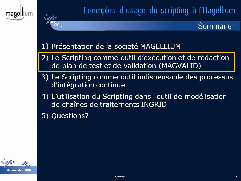 Sommaire 25 novembre 2010 COMPIL5 Exemples dusage du scripting à Magellium 1)Présentation de la société MAGELLIUM 2)Le Scripting comme outil dexécutio