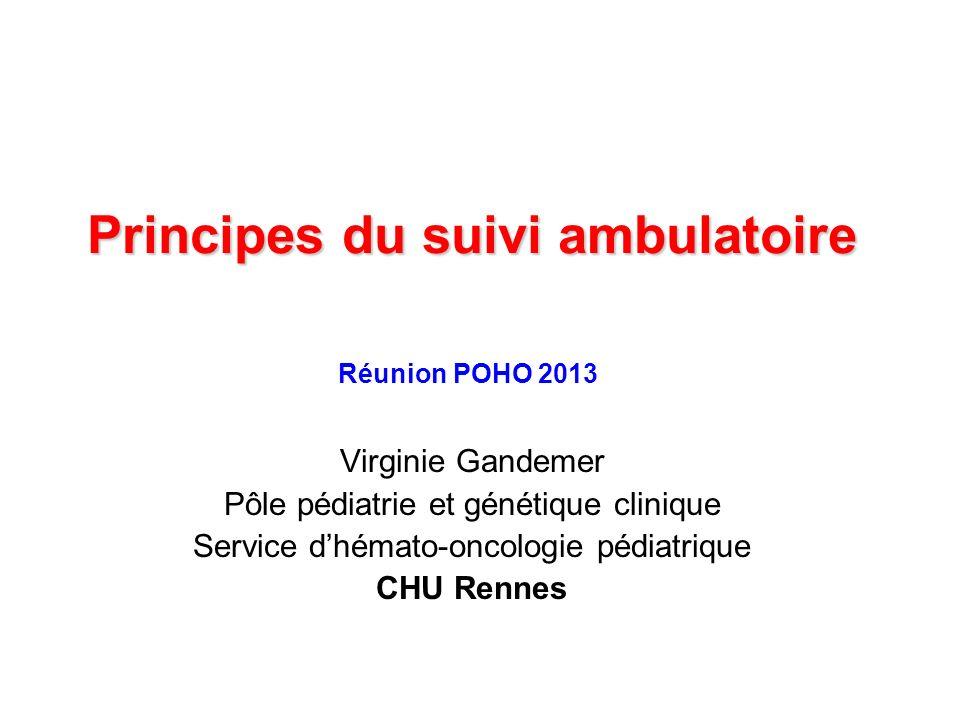 Principes du suivi ambulatoire Virginie Gandemer Pôle pédiatrie et génétique clinique Service dhémato-oncologie pédiatrique CHU Rennes Réunion POHO 20