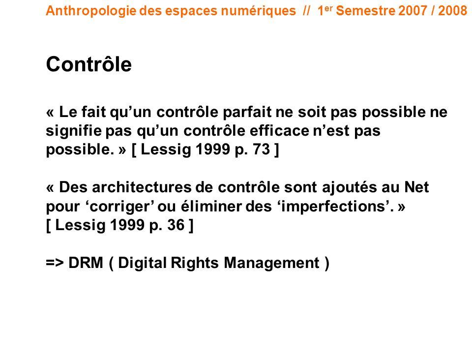 Anthropologie des espaces numériques // 1 er Semestre 2007 / 2008 Contrôle « Le fait quun contrôle parfait ne soit pas possible ne signifie pas quun contrôle efficace nest pas possible.