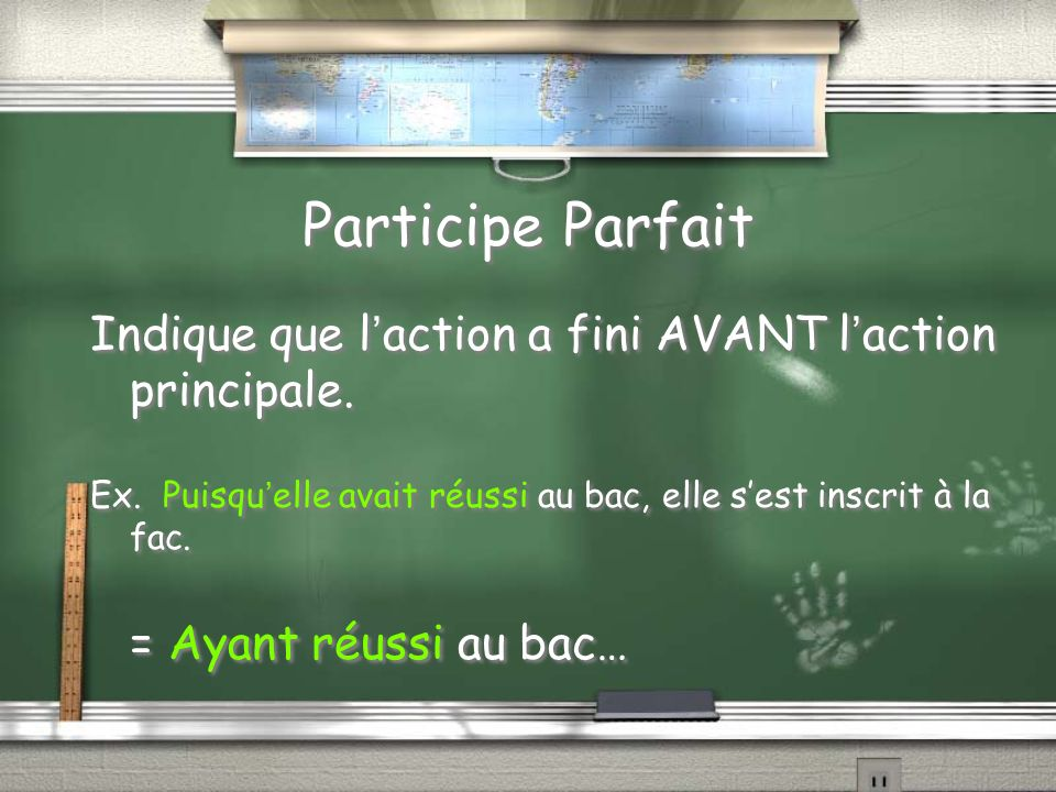 Participe Parfait Indique que laction a fini AVANT laction principale.