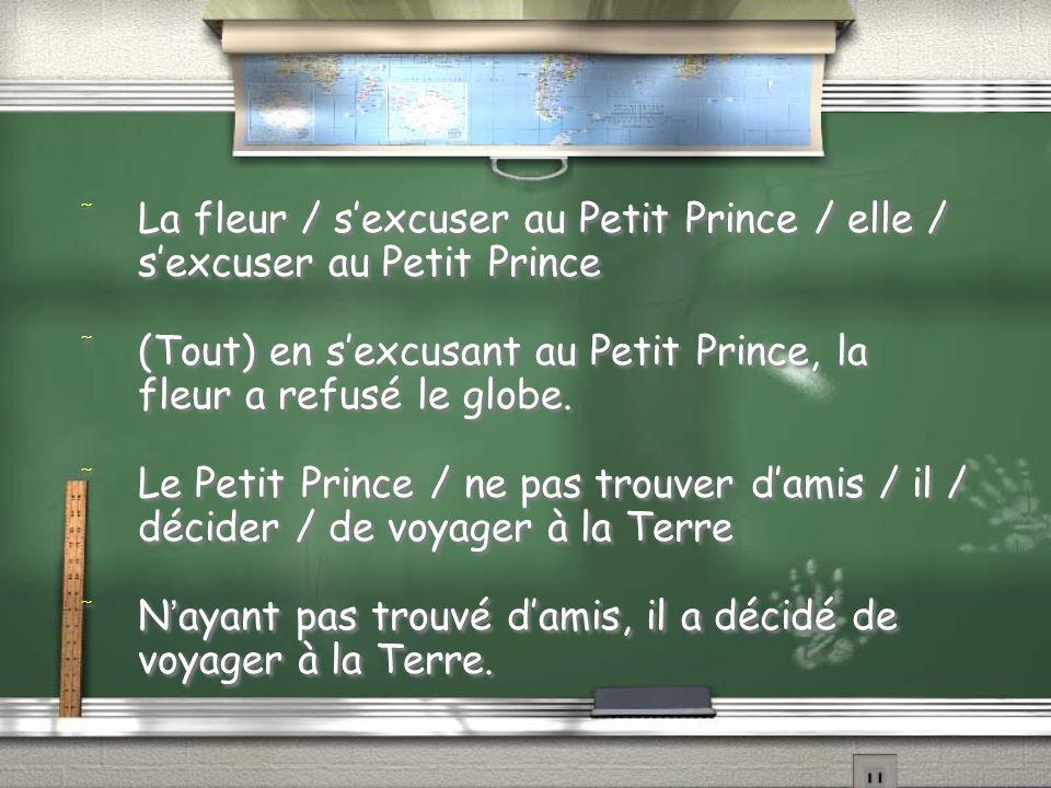 / La fleur / sexcuser au Petit Prince / elle / sexcuser au Petit Prince / (Tout) en sexcusant au Petit Prince, la fleur a refusé le globe. / Le Petit
