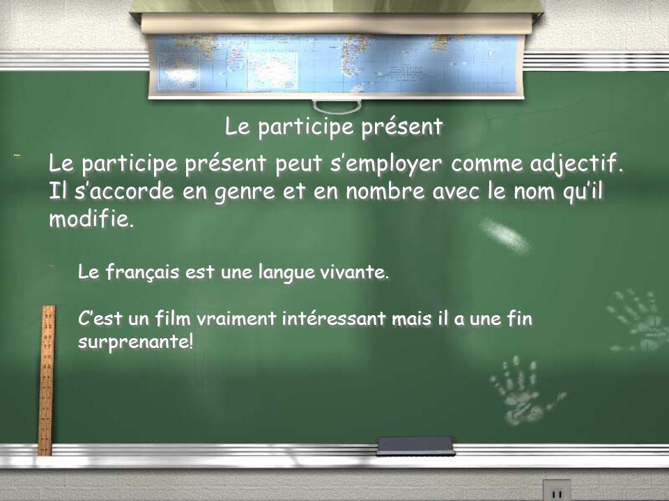 Le participe présent / Le participe présent peut semployer comme adjectif. Il saccorde en genre et en nombre avec le nom quil modifie. / Le français e