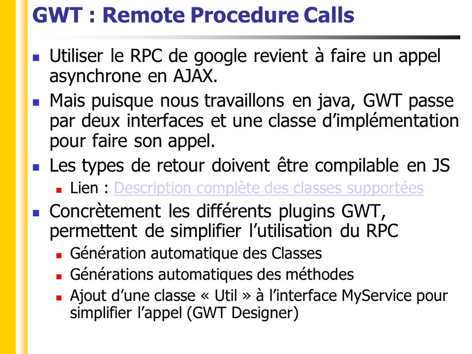 GWT : Remote Procedure Calls Utiliser le RPC de google revient à faire un appel asynchrone en AJAX.