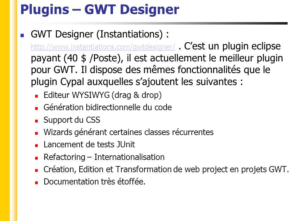 Plugins – GWT Designer GWT Designer (Instantiations) : http://www.instantiations.com/gwtdesigner/.