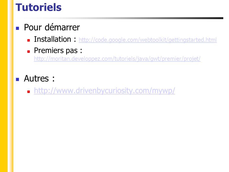 Tutoriels Pour démarrer Installation : http://code.google.com/webtoolkit/gettingstarted.html http://code.google.com/webtoolkit/gettingstarted.html Premiers pas : http://moritan.developpez.com/tutoriels/java/gwt/premier/projet/ http://moritan.developpez.com/tutoriels/java/gwt/premier/projet/ Autres : http://www.drivenbycuriosity.com/mywp/
