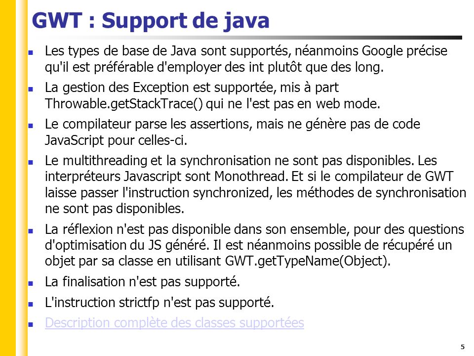 5 GWT : Support de java Les types de base de Java sont supportés, néanmoins Google précise qu'il est préférable d'employer des int plutôt que des long
