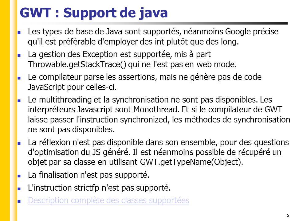 GWT : Gwt gère la plupart des incompatibilités de navigateurs.