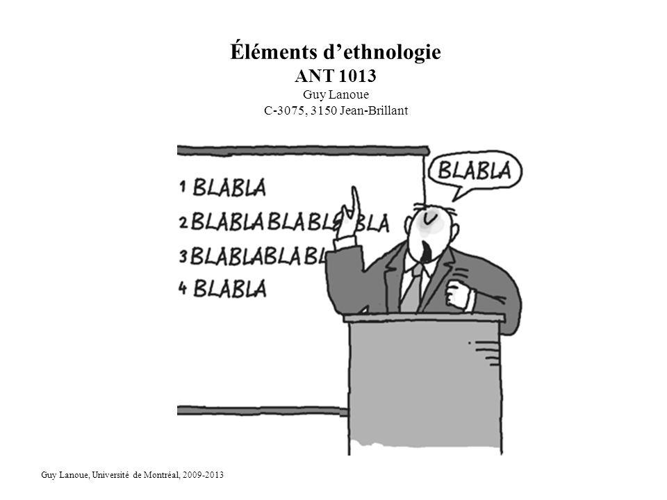 Éléments dethnologie ANT 1013 Guy Lanoue C-3075, 3150 Jean-Brillant Guy Lanoue, Université de Montréal, 2009-2013
