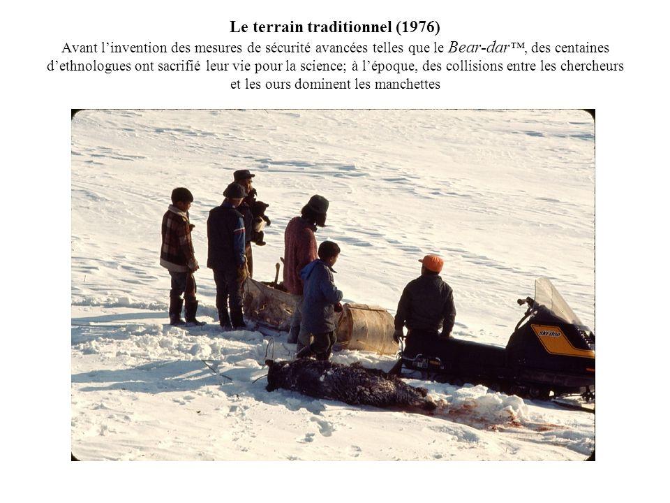 Le terrain traditionnel (1976) Avant linvention des mesures de sécurité avancées telles que le Bear-dar, des centaines dethnologues ont sacrifié leur
