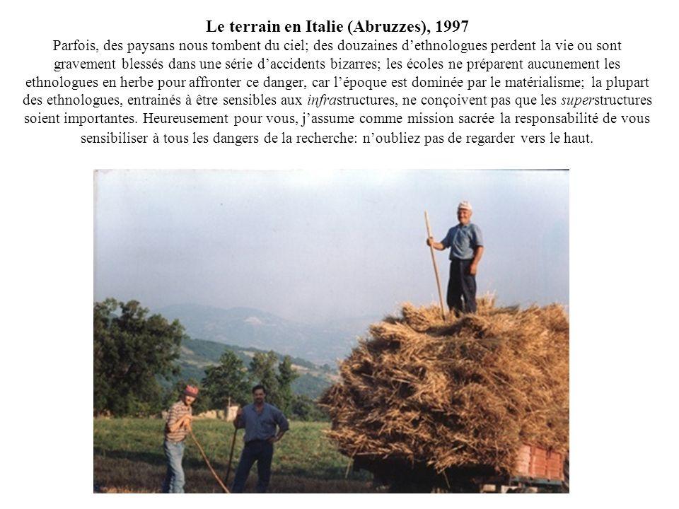 Le terrain en Italie (Abruzzes), 1997 Parfois, des paysans nous tombent du ciel; des douzaines dethnologues perdent la vie ou sont gravement blessés d