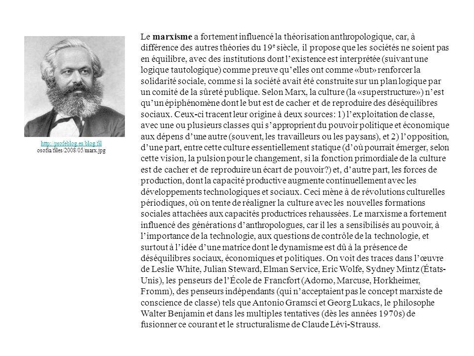 Le marxisme a fortement influencé la théorisation anthropologique, car, à différence des autres théories du 19 e siècle, il propose que les sociétés n