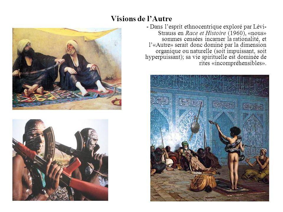 Visions de lAutre - Dans lesprit ethnocentrique exploré par Lévi- Strauss en Race et Histoire (1960), «nous» sommes censées incarner la rationalité, e