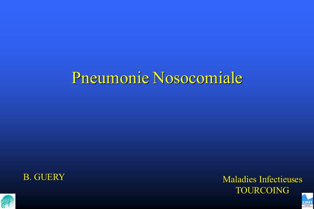 Pneumonie Nosocomiale B. GUERY Maladies Infectieuses TOURCOING