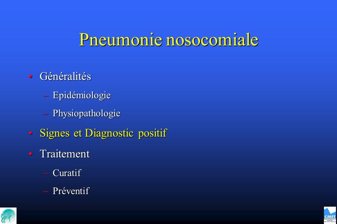 Pneumonie nosocomiale GénéralitésGénéralités –Epidémiologie –Physiopathologie Signes et Diagnostic positifSignes et Diagnostic positif TraitementTraitement –Curatif –Préventif