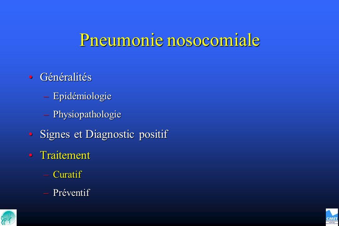Pneumonie nosocomiale GénéralitésGénéralités –Epidémiologie –Physiopathologie Signes et Diagnostic positifSignes et Diagnostic positif TraitementTrait