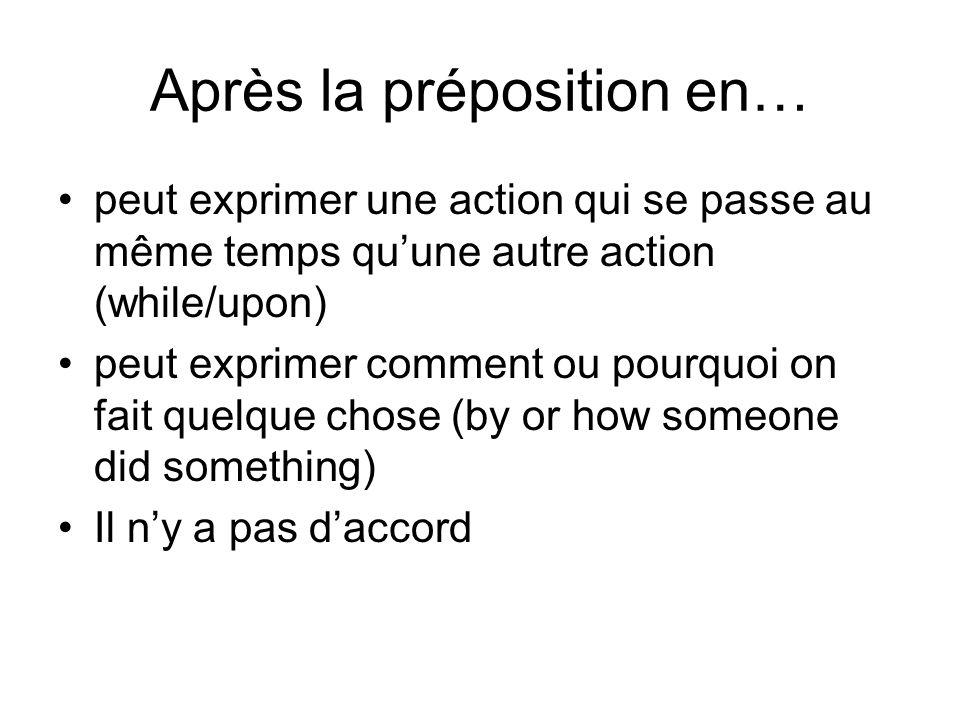 Après la préposition en… peut exprimer une action qui se passe au même temps quune autre action (while/upon) peut exprimer comment ou pourquoi on fait