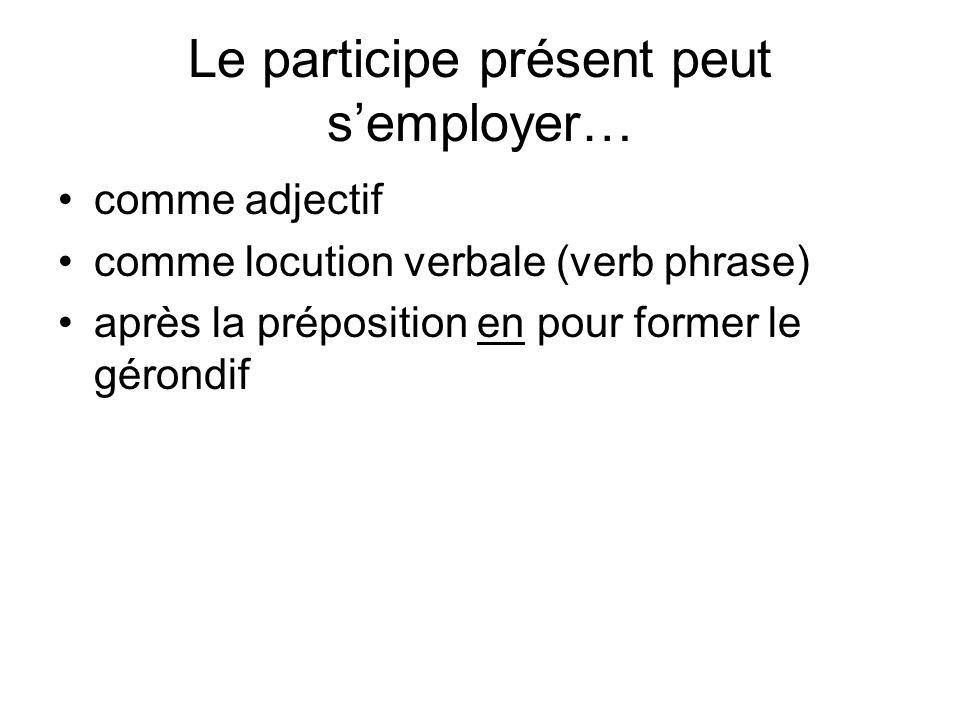 Le participe présent peut semployer… comme adjectif comme locution verbale (verb phrase) après la préposition en pour former le gérondif