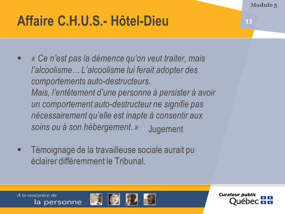 13 Affaire C.H.U.S.- Hôtel-Dieu « Ce nest pas la démence quon veut traiter, mais lalcoolisme… Lalcoolisme lui ferait adopter des comportements auto-de