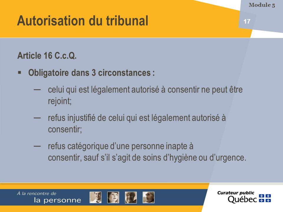 17 Article 16 C.c.Q. Obligatoire dans 3 circonstances : celui qui est légalement autorisé à consentir ne peut être rejoint; refus injustifié de celui