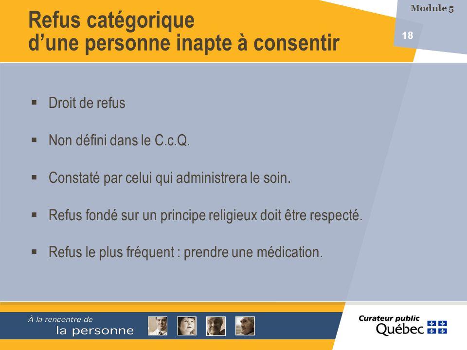 18 Droit de refus Non défini dans le C.c.Q. Constaté par celui qui administrera le soin. Refus fondé sur un principe religieux doit être respecté. Ref