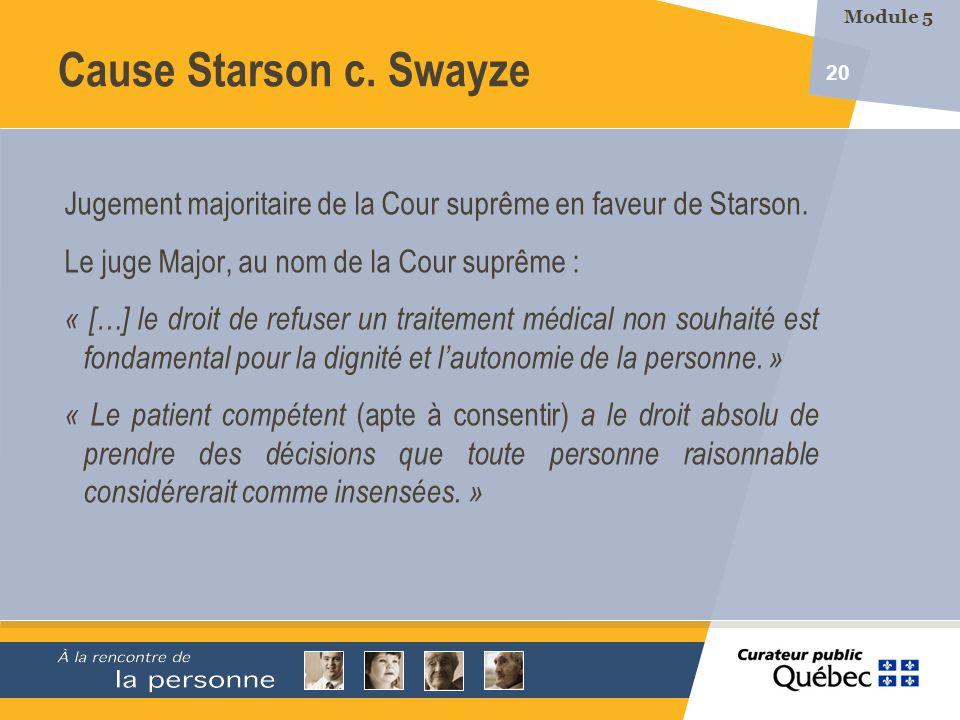 20 Jugement majoritaire de la Cour suprême en faveur de Starson. Le juge Major, au nom de la Cour suprême : « […] le droit de refuser un traitement mé