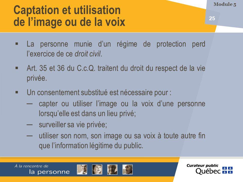 25 Captation et utilisation de limage ou de la voix La personne munie dun régime de protection perd lexercice de ce droit civil. Art. 35 et 36 du C.c.