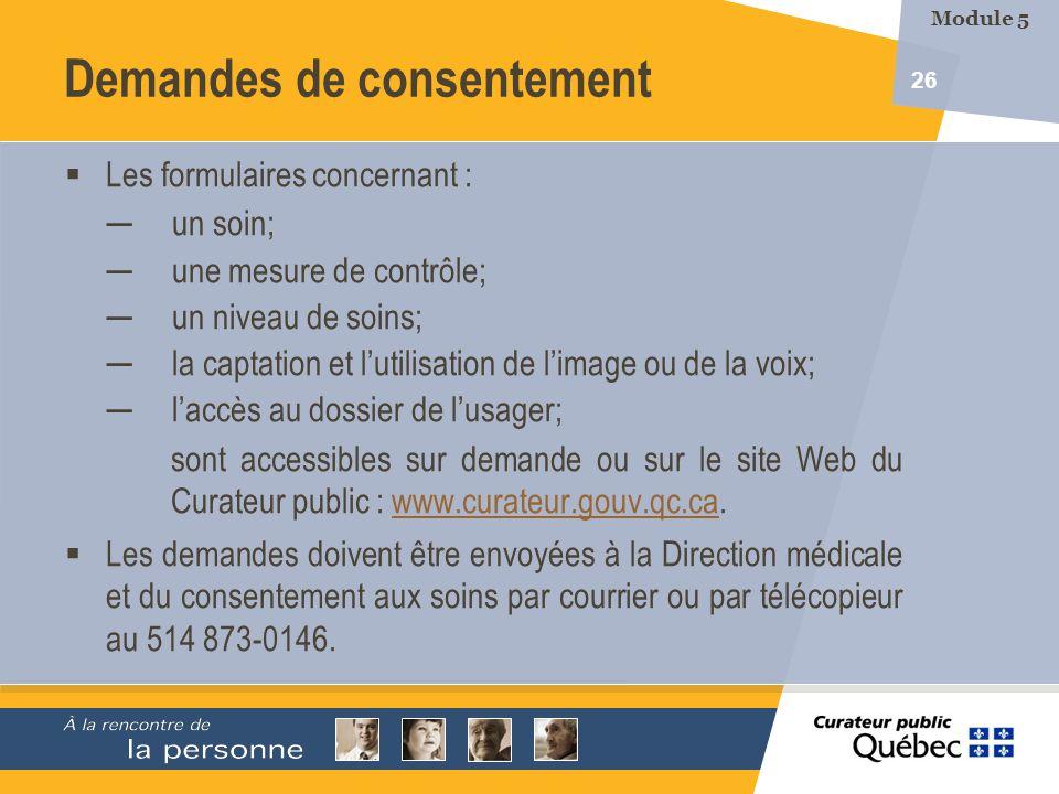 26 Demandes de consentement Les formulaires concernant : un soin; une mesure de contrôle; un niveau de soins; la captation et lutilisation de limage o