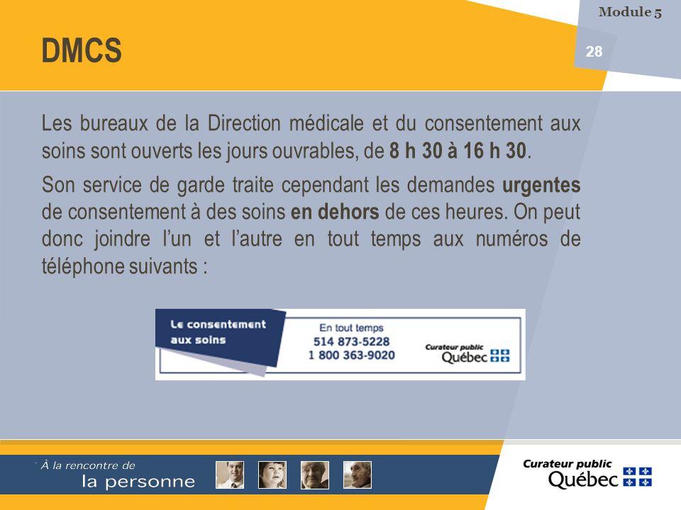 28 DMCS Les bureaux de la Direction médicale et du consentement aux soins sont ouverts les jours ouvrables, de 8 h 30 à 16 h 30. Son service de garde