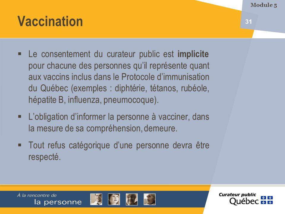 31 Vaccination Le consentement du curateur public est implicite pour chacune des personnes quil représente quant aux vaccins inclus dans le Protocole