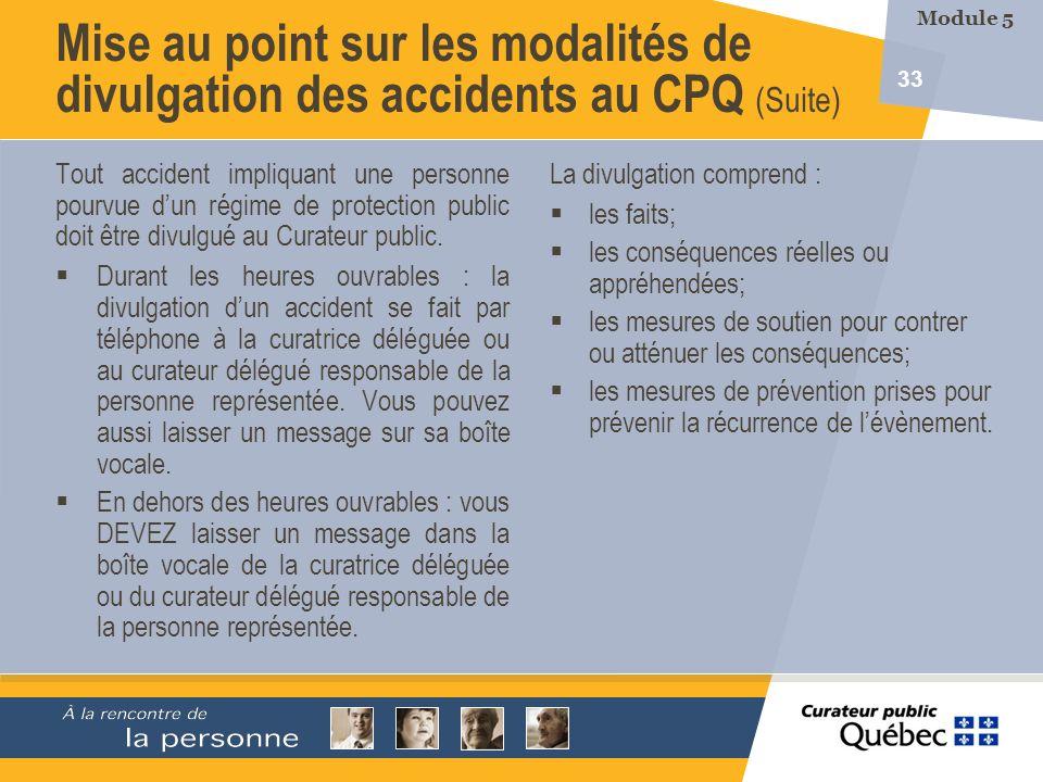 33 Mise au point sur les modalités de divulgation des accidents au CPQ (Suite) Tout accident impliquant une personne pourvue dun régime de protection