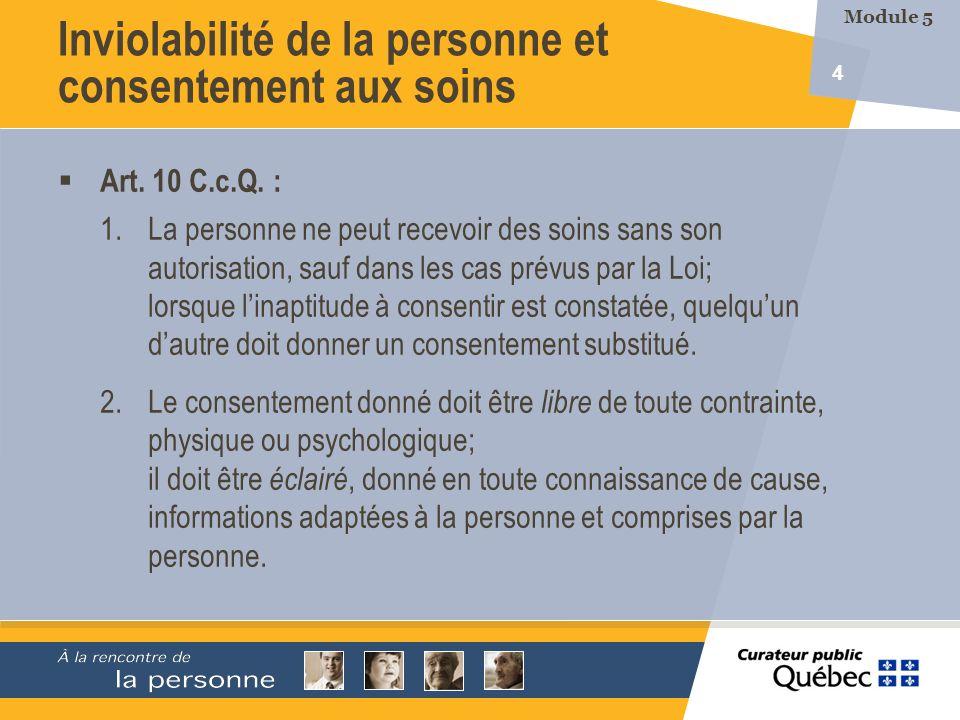 4 Art. 10 C.c.Q. : 1.La personne ne peut recevoir des soins sans son autorisation, sauf dans les cas prévus par la Loi; lorsque linaptitude à consenti