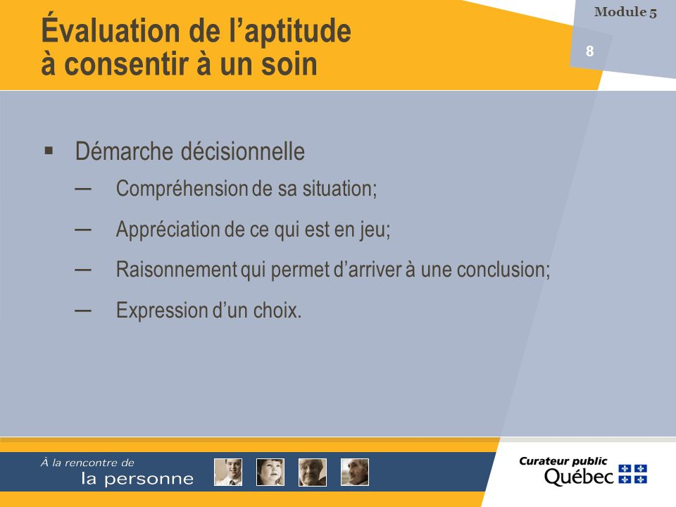 8 Démarche décisionnelle Compréhension de sa situation; Appréciation de ce qui est en jeu; Raisonnement qui permet darriver à une conclusion; Expressi