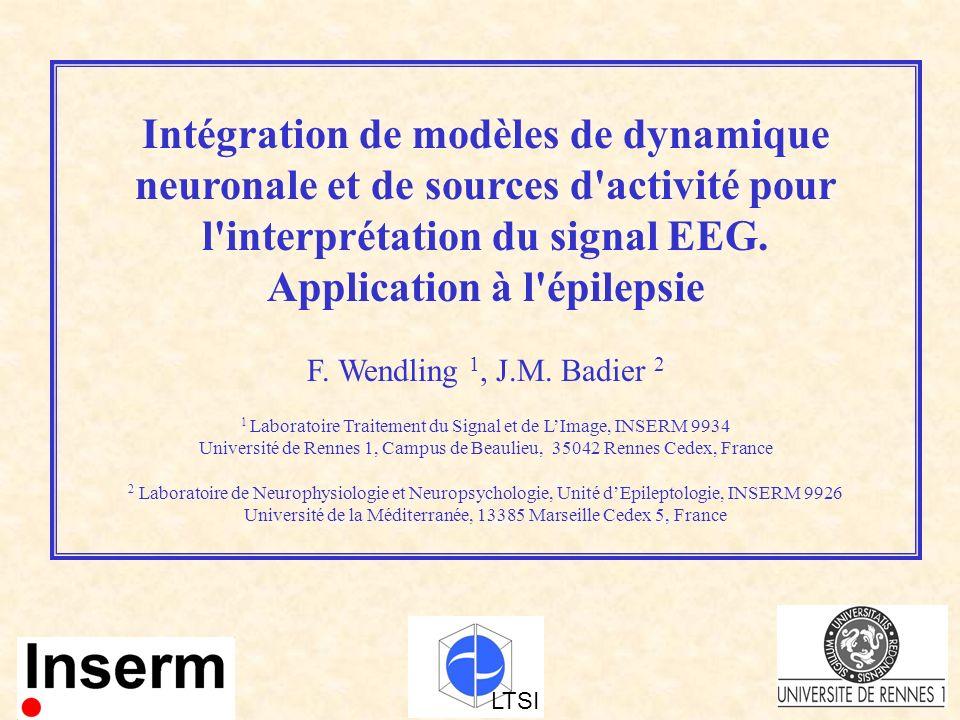 Intégration de modèles de dynamique neuronale et de sources d'activité pour l'interprétation du signal EEG. Application à l'épilepsie F. Wendling 1, J
