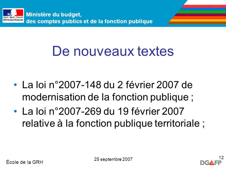 Ministère de la Fonction publique École de la GRH Ministère du budget, des comptes publics et de la fonction publique 25 septembre 2007 12 De nouveaux