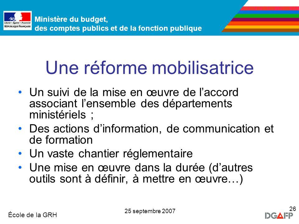 Ministère de la Fonction publique École de la GRH Ministère du budget, des comptes publics et de la fonction publique 25 septembre 2007 26 Une réforme