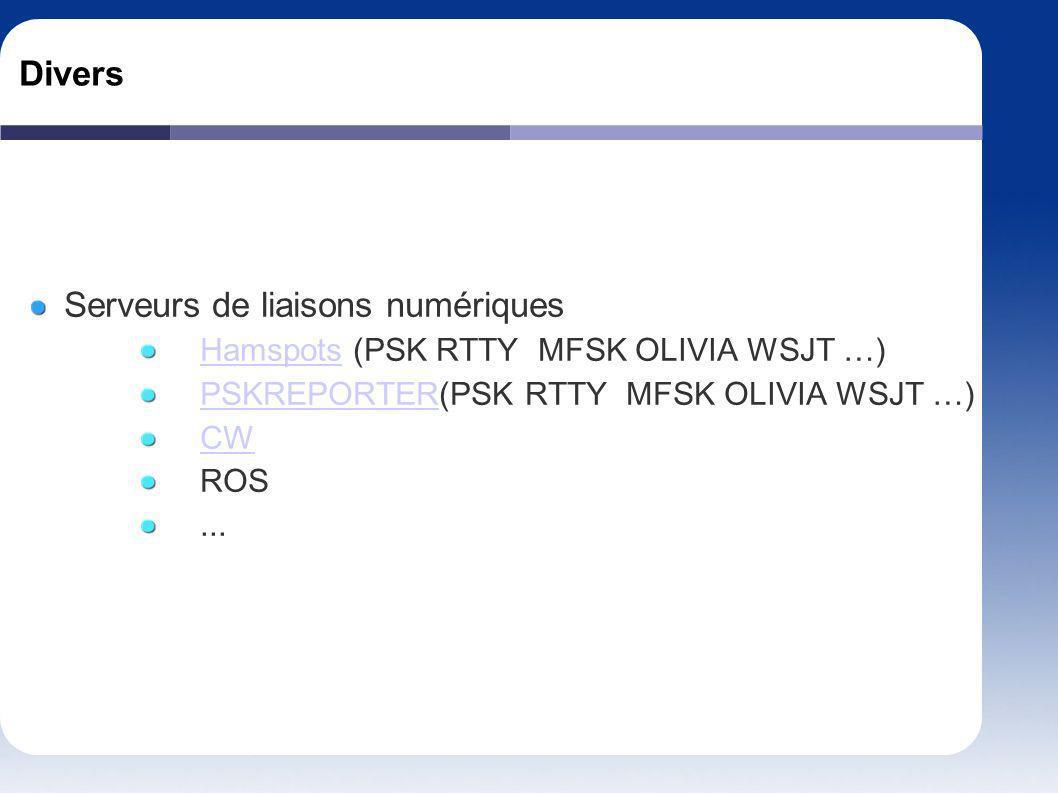 Divers Serveurs de liaisons numériques HamspotsHamspots (PSK RTTY MFSK OLIVIA WSJT …) PSKREPORTERPSKREPORTER(PSK RTTY MFSK OLIVIA WSJT …) CW ROS...
