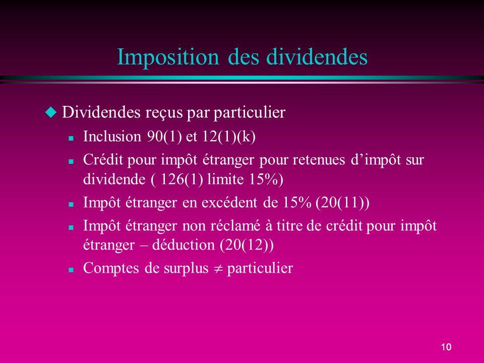 10 Imposition des dividendes u Dividendes reçus par particulier n Inclusion 90(1) et 12(1)(k) n Crédit pour impôt étranger pour retenues dimpôt sur di
