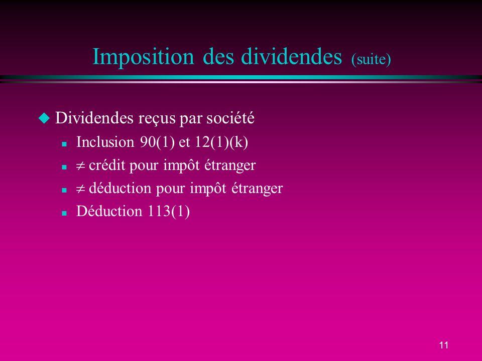 11 Imposition des dividendes (suite) u Dividendes reçus par société n Inclusion 90(1) et 12(1)(k) n crédit pour impôt étranger n déduction pour impôt étranger n Déduction 113(1)
