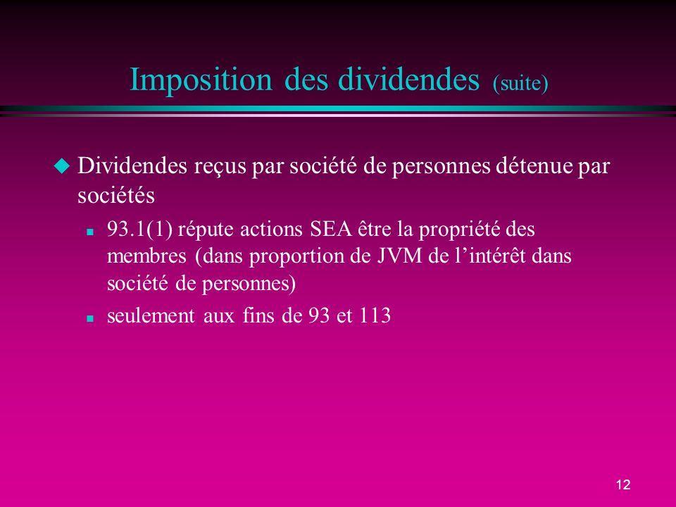 12 Imposition des dividendes (suite) u Dividendes reçus par société de personnes détenue par sociétés n 93.1(1) répute actions SEA être la propriété d