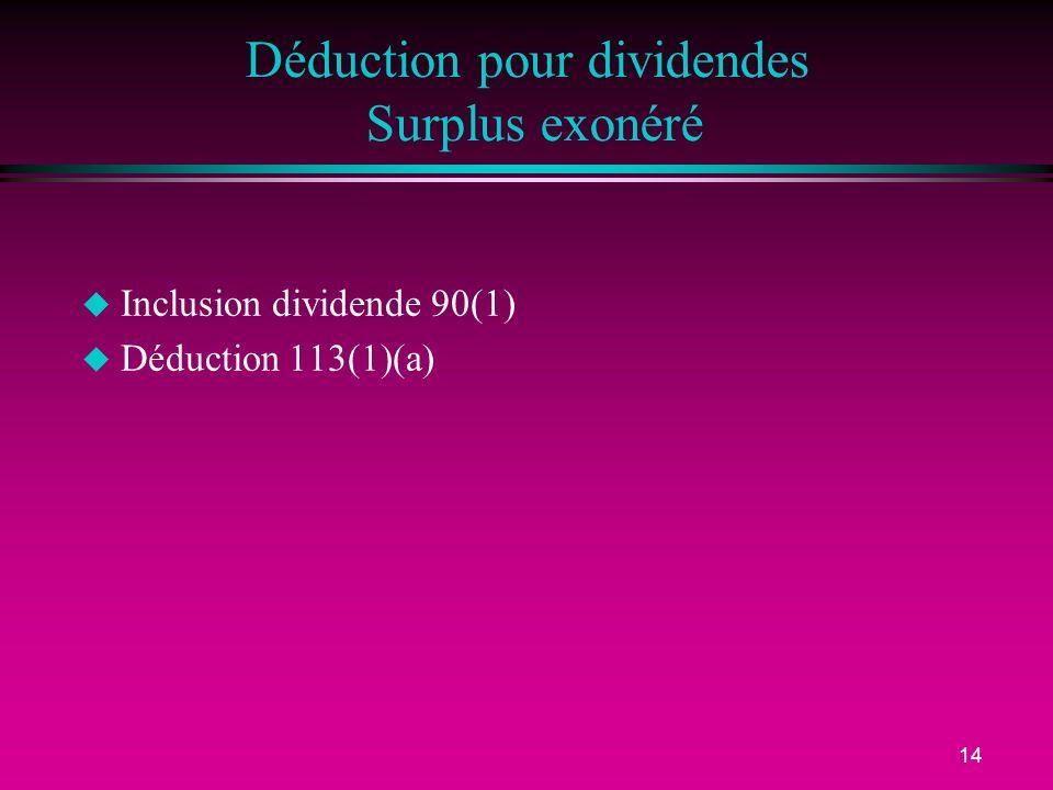 14 Déduction pour dividendes Surplus exonéré u Inclusion dividende 90(1) u Déduction 113(1)(a)