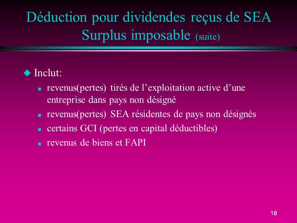 18 Déduction pour dividendes reçus de SEA Surplus imposable (suite) u Inclut: n revenus(pertes) tirés de lexploitation active dune entreprise dans pay