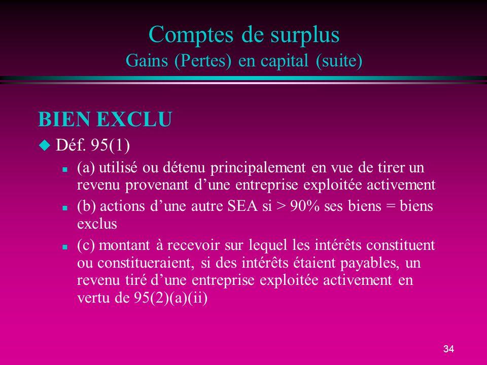 34 Comptes de surplus Gains (Pertes) en capital (suite) BIEN EXCLU u Déf. 95(1) n (a) utilisé ou détenu principalement en vue de tirer un revenu prove