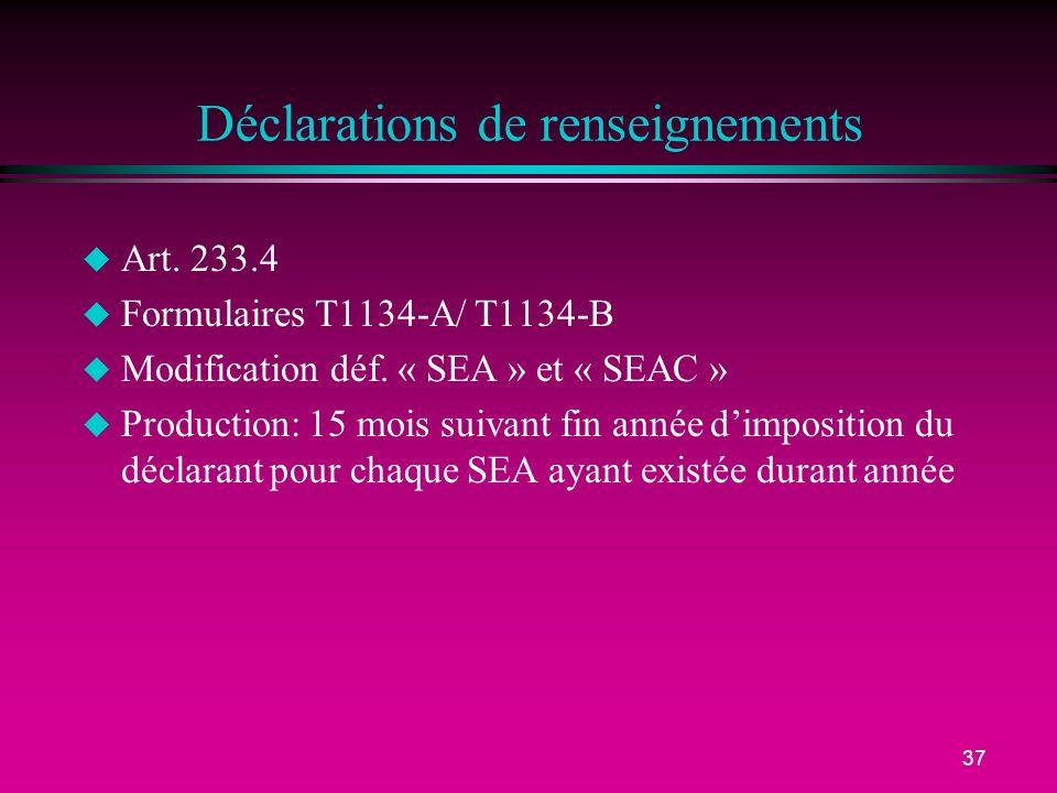 37 Déclarations de renseignements u Art. 233.4 u Formulaires T1134-A/ T1134-B u Modification déf. « SEA » et « SEAC » u Production: 15 mois suivant fi