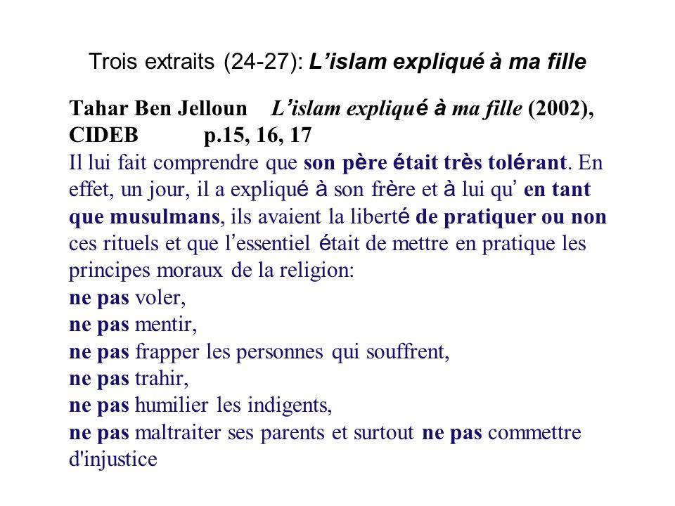 Trois extraits (24-27): Lislam expliqué à ma fille Tahar Ben JellounL islam expliqu é à ma fille (2002), CIDEBp.15, 16, 17 Il lui fait comprendre que son p è re é tait tr è s tol é rant.
