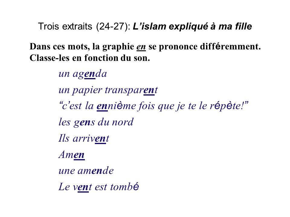 Trois extraits (24-27): Lislam expliqué à ma fille Dans ces mots, la graphie en se prononce diff é remment.