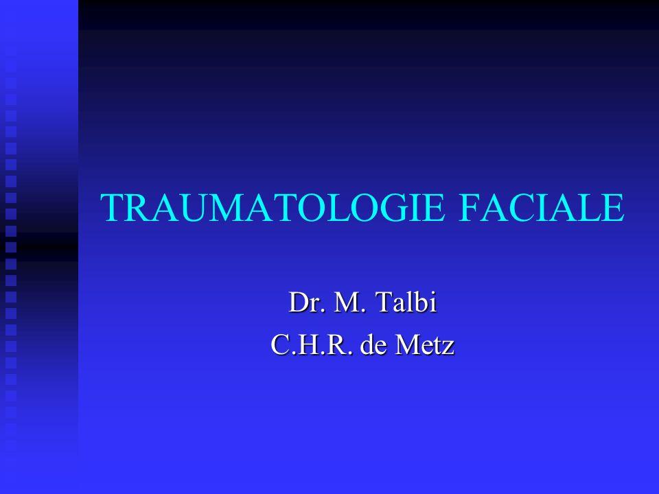 TRAUMATOLOGIE FACIALE Dr. M. Talbi C.H.R. de Metz