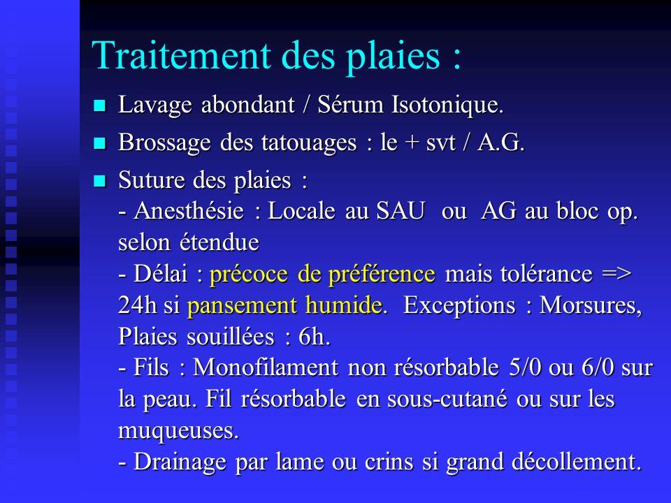 Traitement des plaies : Lavage abondant / Sérum Isotonique. Lavage abondant / Sérum Isotonique. Brossage des tatouages : le + svt / A.G. Brossage des