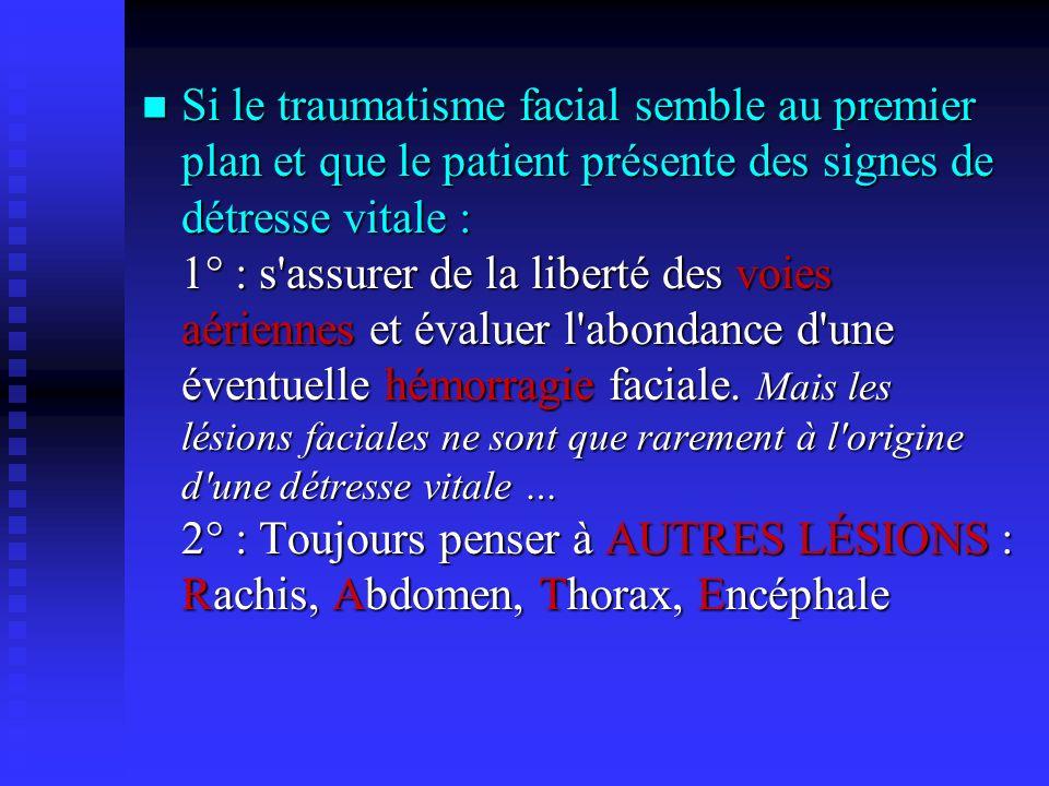 Si le traumatisme facial semble au premier plan et que le patient présente des signes de détresse vitale : 1° : s assurer de la liberté des voies aériennes et évaluer l abondance d une éventuelle hémorragie faciale.