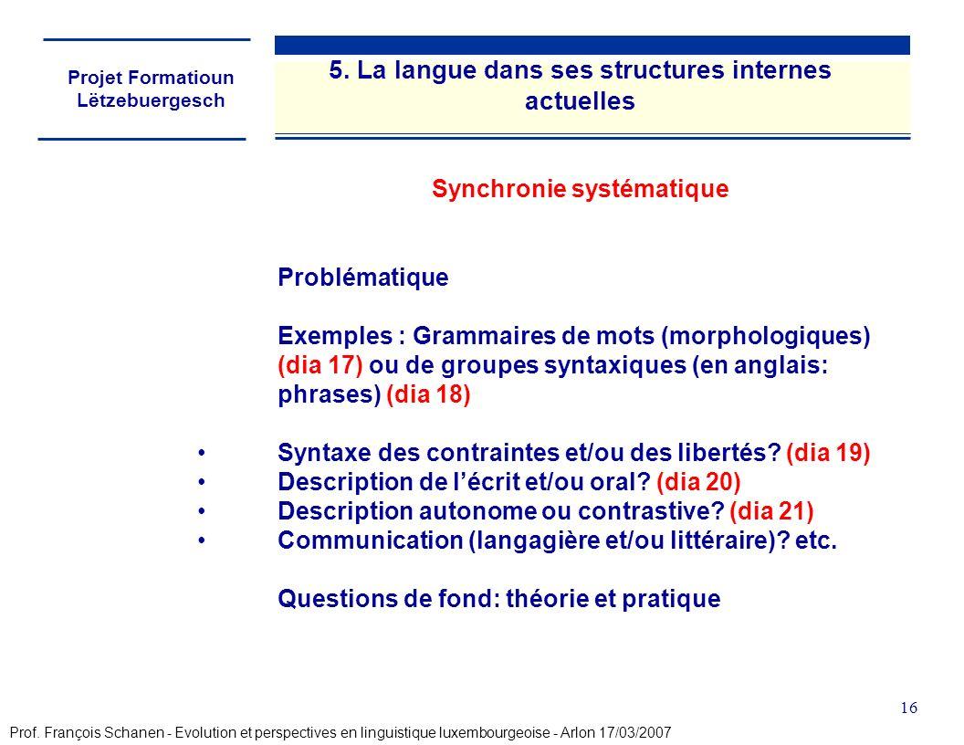 Projet Formatioun Lëtzebuergesch 16 Problématique Exemples : Grammaires de mots (morphologiques) (dia 17) ou de groupes syntaxiques (en anglais: phrases) (dia 18) Syntaxe des contraintes et/ou des libertés.